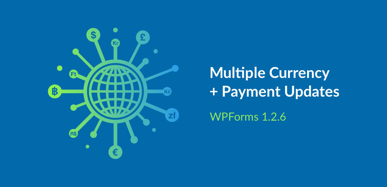 Multiple Currency Support and Payment Enhancements - WPForms 1 2 6
