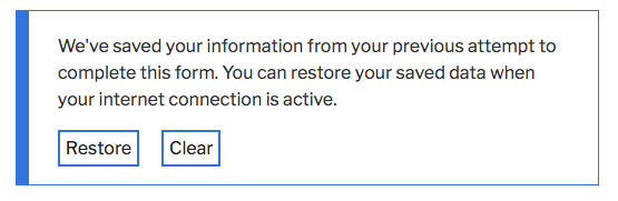 We've saved your information from your previous attempt to complete this form. You can restore your saved data when your internet connection is active.