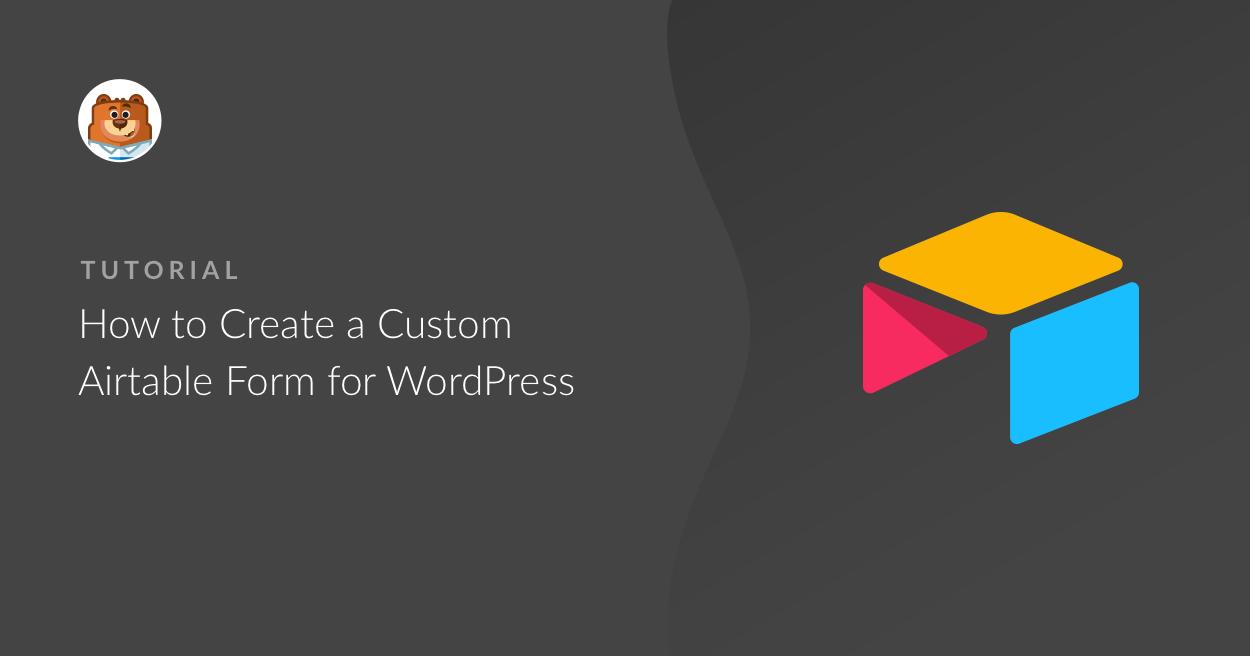 Airtable Vs Jira how to create a custom airtable form for wordpress