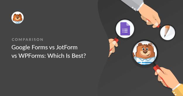 Google Forms vs JotForm vs WPForms