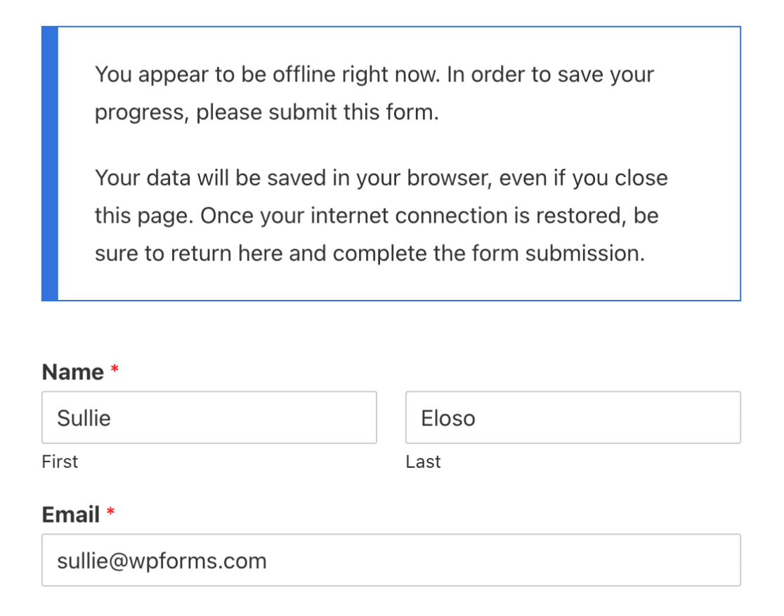 Offline mode message in WPForms: You appear to be offline right now. Your data will be saved in your browser, even if you close this page or browser. To complete your submission, you'll need to return here once your internet connection is restored.