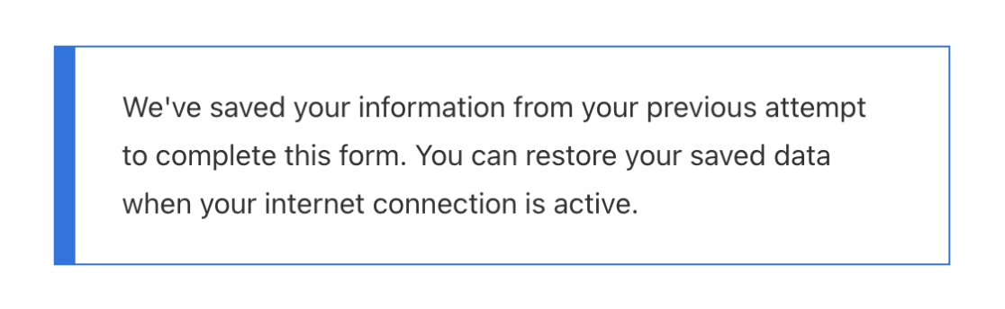 We saved your information from your previous attempt to complete this form. You can restore your saved data when your internet connection is active. class=