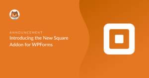 introducing-the-new-square-addon-for-wpforms