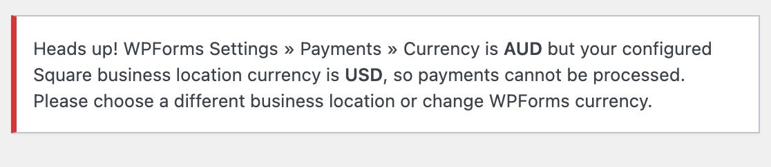 The error message that appears if your WPForms currency does not match your Square account's currency